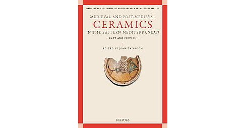 Medieval and Post-Medieval Ceramics in the Eastern Mediterranean : Fact and Fiction: Proceedings of the - image 1 of 1