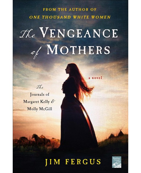 Vengeance of Mothers : The Journals of Margaret Kelly & Molly McGill - Reprint by Jim Fergus (Paperback) - image 1 of 1