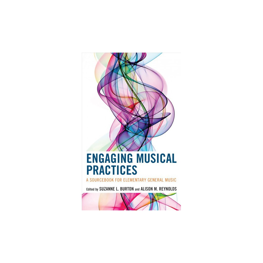 Engaging Musical Practices : A Sourcebook for Elementary General Music - (Paperback)