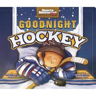 Goodnight Hockey - (Sports Illustrated Kids Bedtime Books) (Board Book)
