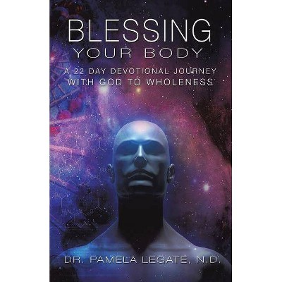 Blessing Your Body - by  Pamela Legate N D (Paperback)