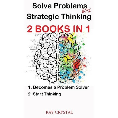 Solve Problems With Strategic Thinking 2 books in 1 - by  Ray Crystal (Hardcover)