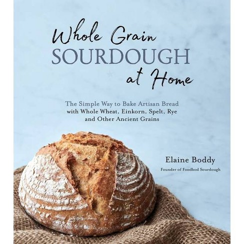 Whole Grain Sourdough at Home - by  Elaine Boddy (Paperback) - image 1 of 1
