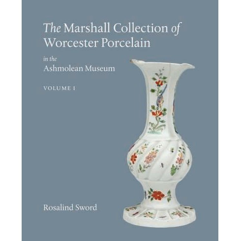 Marshall Collection of Worcester Porcelain in the Ashmolean Museum (Hardcover) (Rosalind Sword) - image 1 of 1