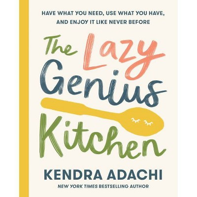 The Lazy Genius Kitchen - by  Kendra Adachi (Hardcover)