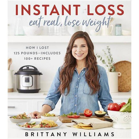 Instant Loss: Eat Real, Lose Weight - by Brittany Williams (Paperback) - image 1 of 1