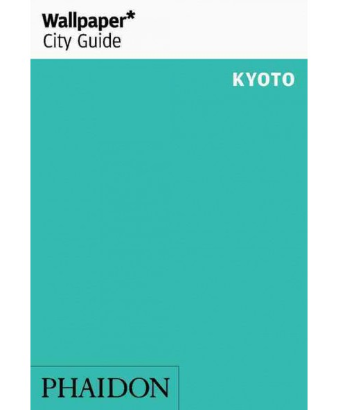Wallpaper City Guide Kyoto (Paperback) (Nicholas Coldicott) - image 1 of 1