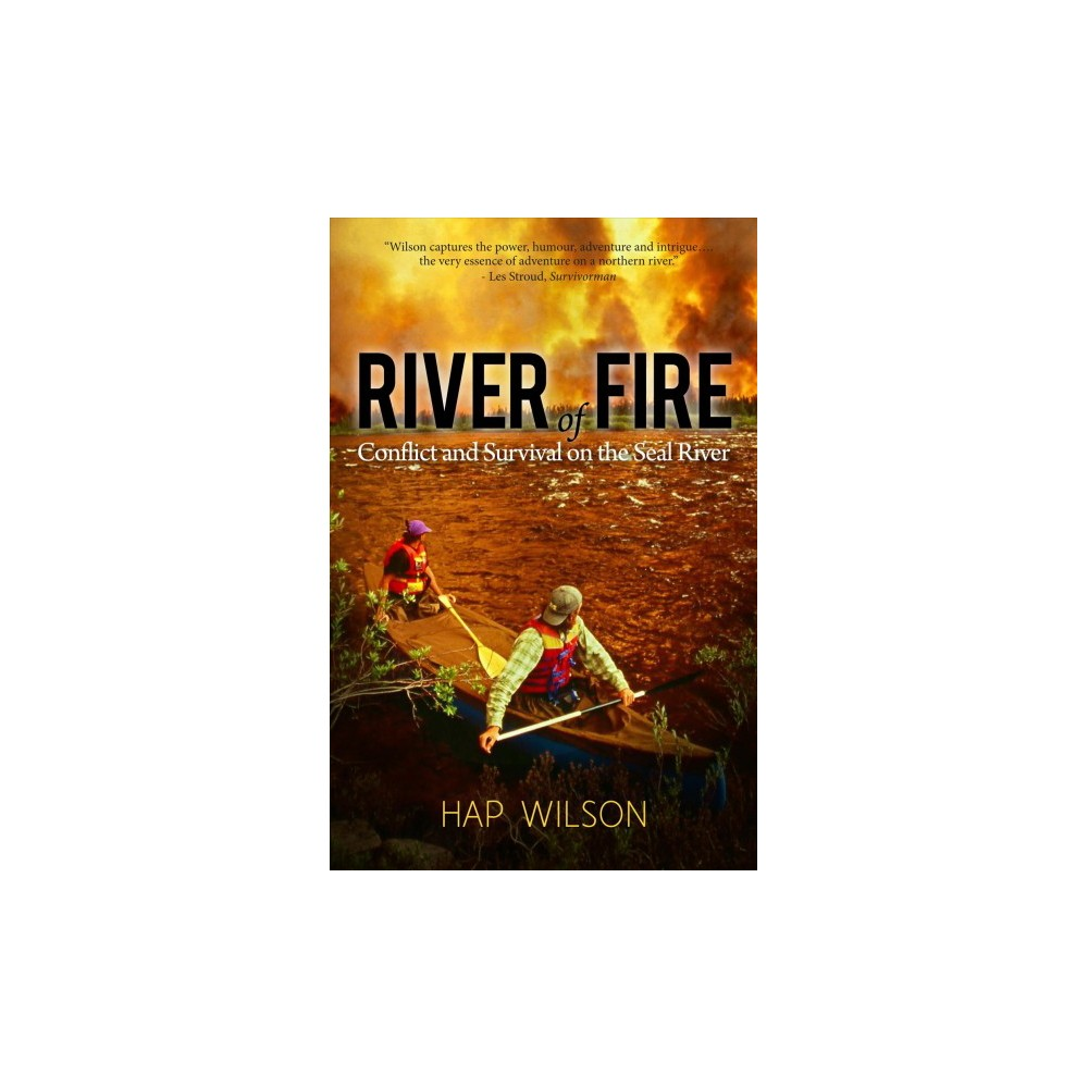 River of Fire : Conflict and Survival on the Seal River (Paperback) (Hap Wilson)