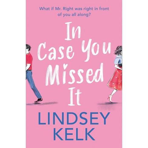 In Case You Missed It - by  Lindsey Kelk (Paperback) - image 1 of 1