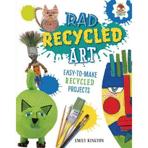 Rad Recycled Art - (Wild Art Projects) by  Emily Kington (Hardcover) - image 1 of 1