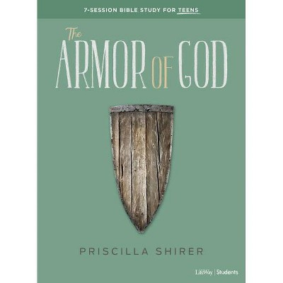 The Armor of God - Teen Bible Study Book - by  Priscilla Shirer (Paperback)