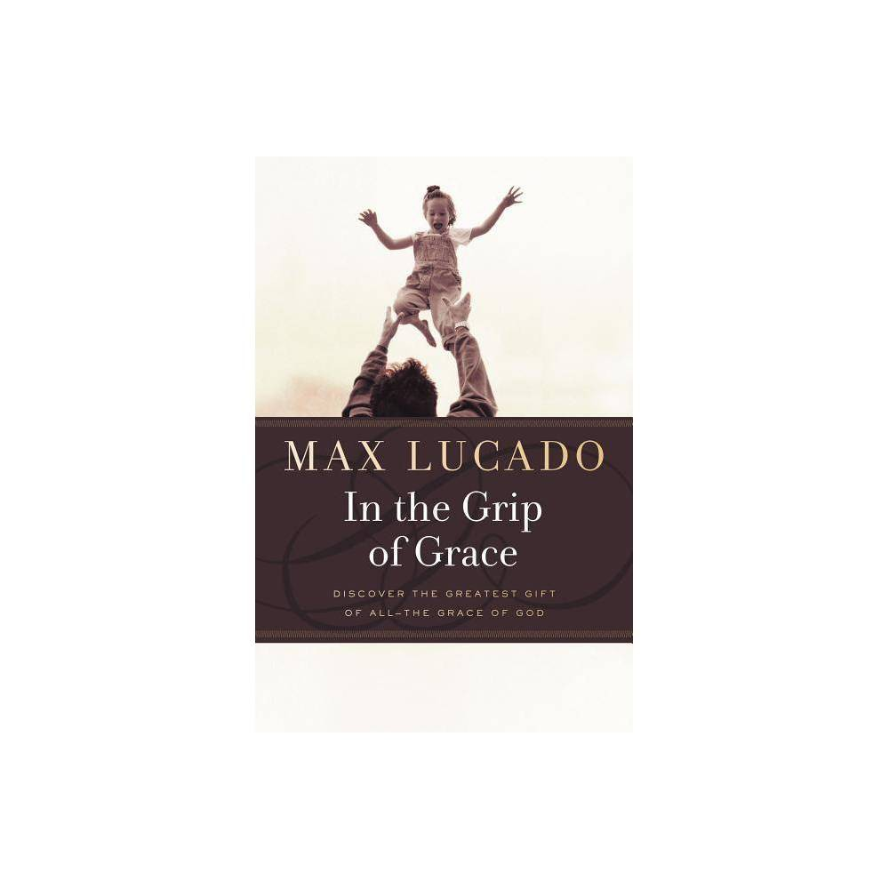 In The Grip Of Grace By Max Lucado Paperback