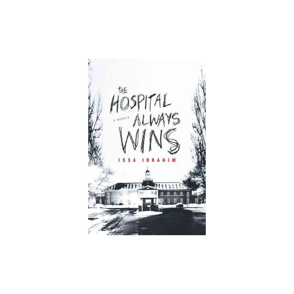 Hospital Always Wins - by Issa Ibrahim (Hardcover)