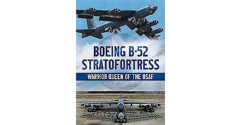 Boeing B-52 Stratofortress : Warrior Queen of the USAF (Hardcover) (Jeannette Remak) - image 1 of 1