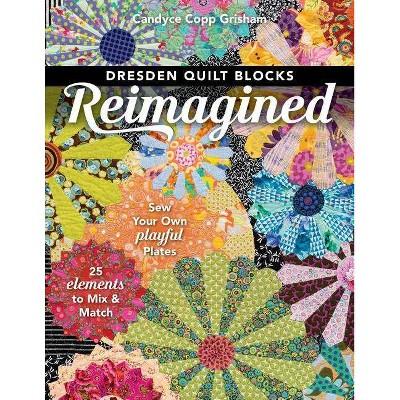 Dresden Quilt Blocks Reimagined - by Candyce Copp Grisham (Paperback)