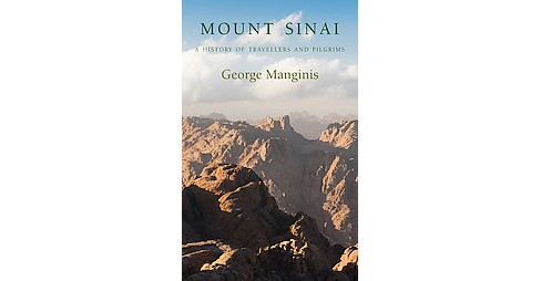 Mount Sinai : A History of Travellers and Pilgrims (Hardcover) (George Manginis) - image 1 of 1