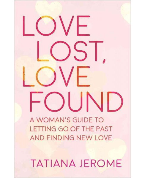 Love Lost, Love Found : A Woman's Guide to Letting Go of the Past and Finding New Love (Paperback) - image 1 of 1