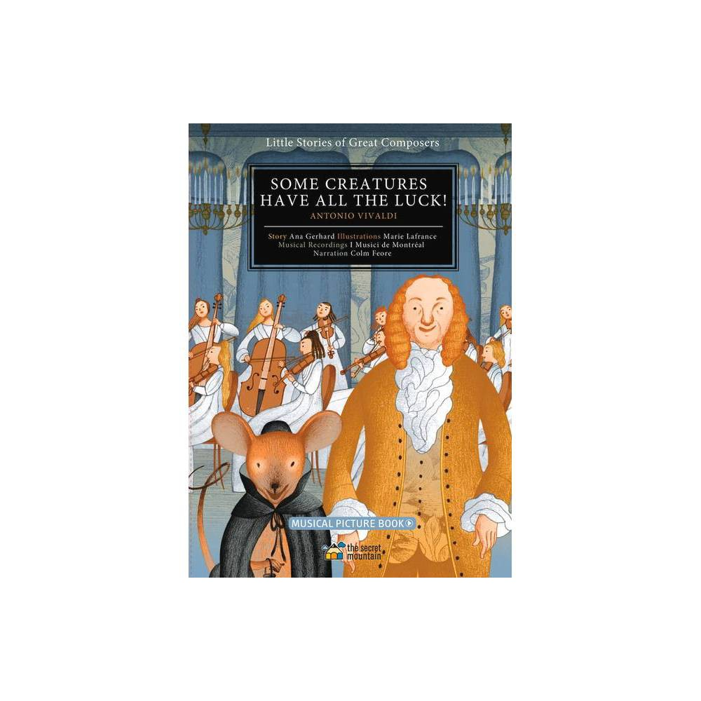 Some Creatures Have All The Luck Little Stories Of Great Composers By Ana Gerhard Hardcover