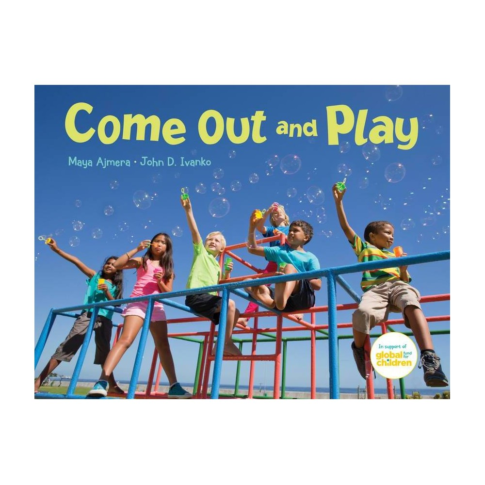 Come Out And Play By Maya Ajmera John D Ivanko Hardcover