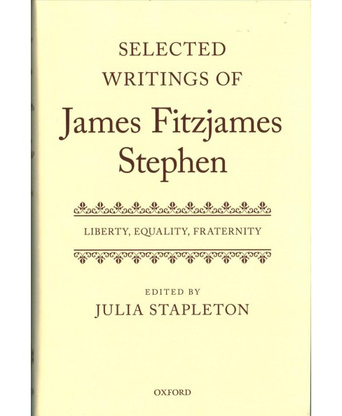 Selected Writings of James Fitzjames Stephen : Liberty, Equality, Fraternity -  (Hardcover) - image 1 of 1