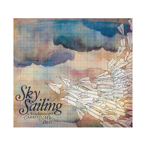 Sky Sailing - An Airplane Carried Me To Bed (CD) - image 1 of 3