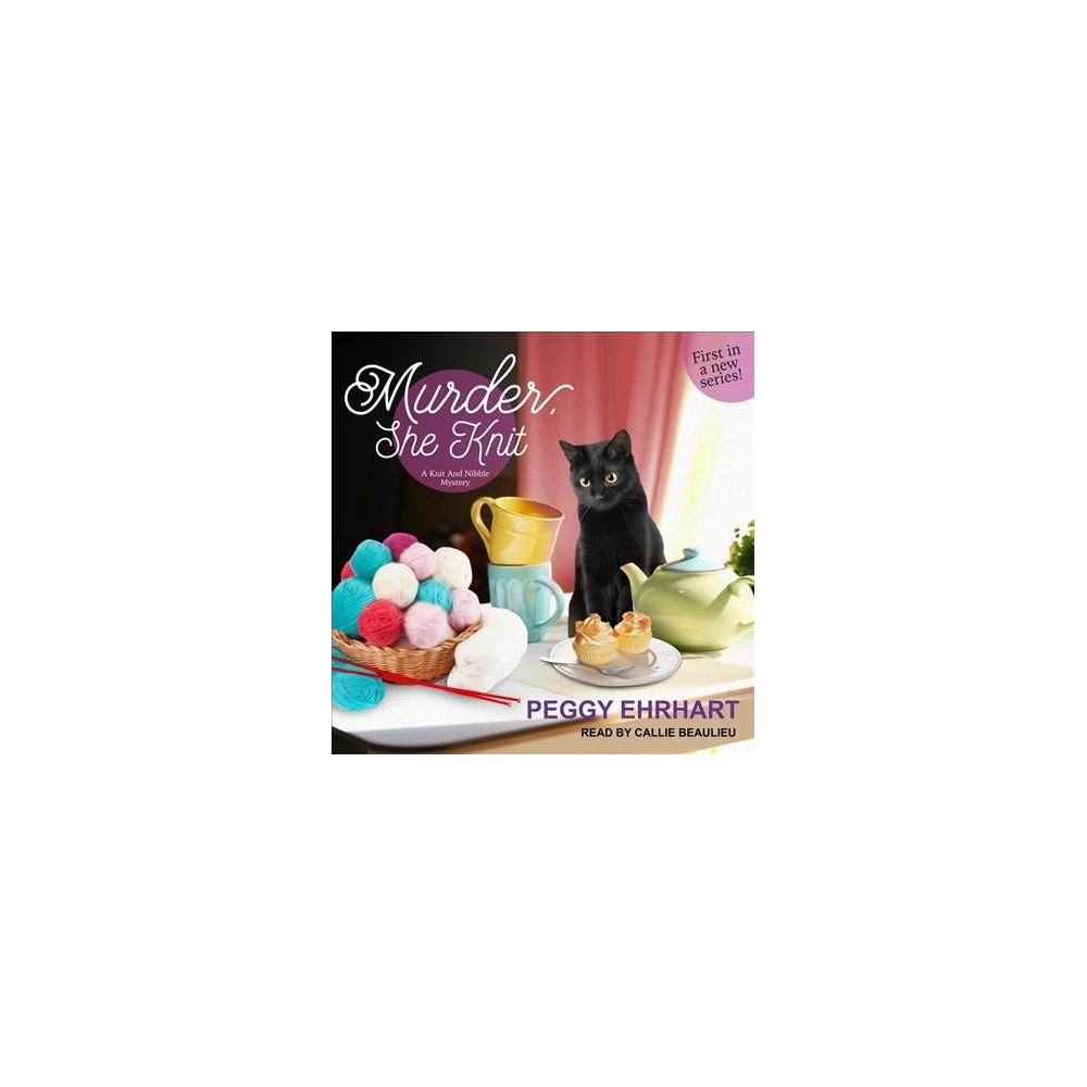 Murder, She Knit - (Knit & Nibble Mysteries) by Peggy Ehrhart (MP3-CD)