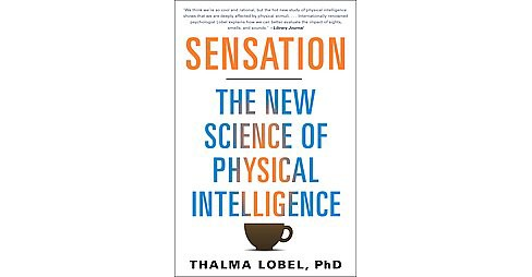 Sensation : The New Science of Physical Intelligence (Reprint) (Paperback) (Ph.D. Thalma Lobel) - image 1 of 1