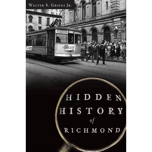 Hidden History of Richmond - by  Walter S Griggs (Paperback) - image 1 of 1