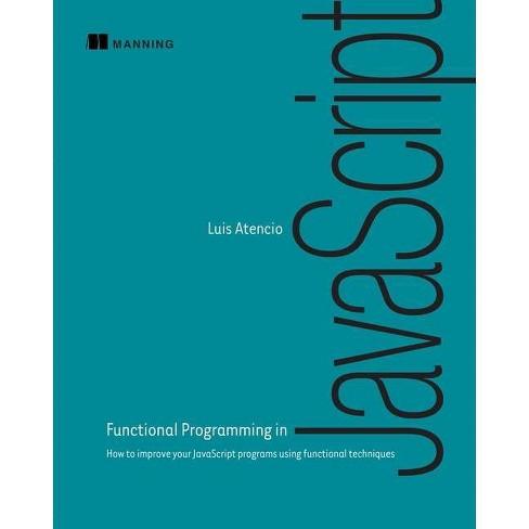 Functional Programming in JavaScript - by  Luis Atencio (Paperback) - image 1 of 1