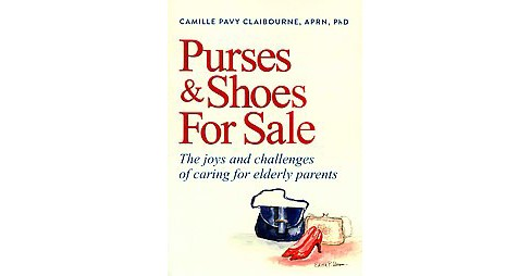 Purses & Shoes for Sale : The Joys and Challenges of Caring for Elderly Parents (Hardcover) (Ph.D. - image 1 of 1