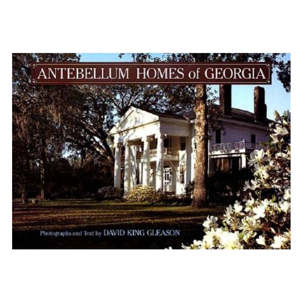 Antebellum Homes of Georgia - by David King Gleason (Hardcover)