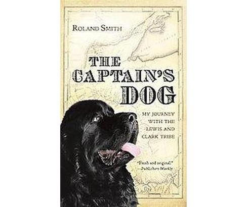 Captain's Dog : My Journey with the Lewis and Clark Tribe (Reprint) (Paperback) (Roland Smith) - image 1 of 1