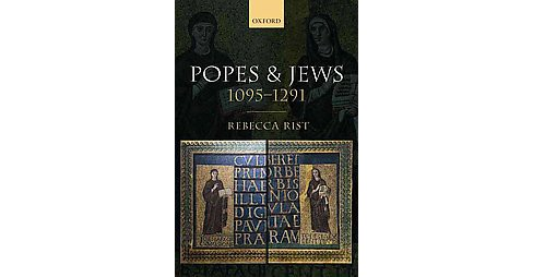 Popes and Jews, 1095-1291 (Hardcover) (Rebecca Rist) - image 1 of 1
