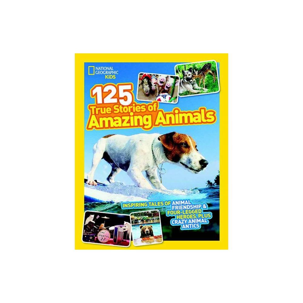 National Geographic Kids 125 True Stories of Amazing Animals - (Paperback) Best