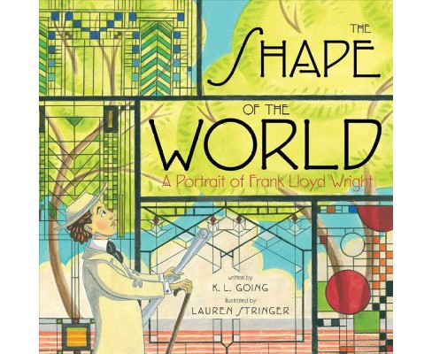 Shape of the World : A Portrait of Frank Lloyd Wright -  by K. L. Going (School And Library) - image 1 of 1