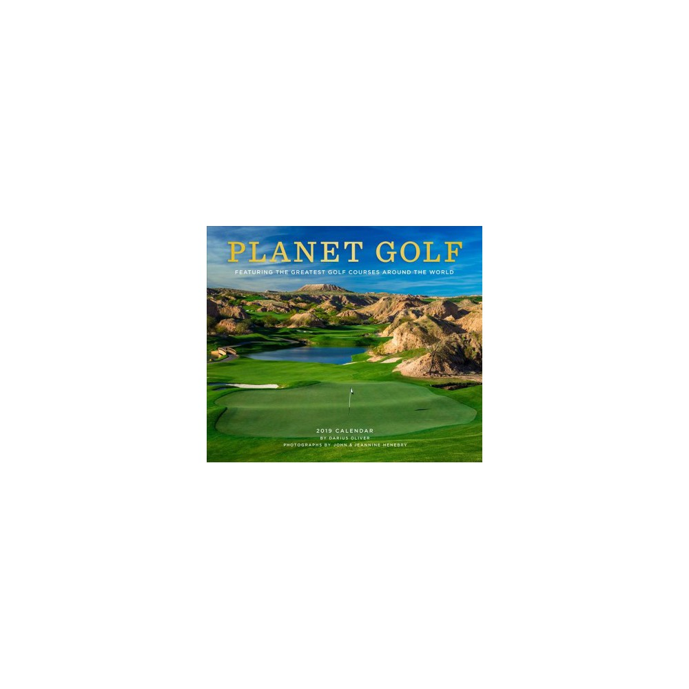 Planet Golf 2019 Calendar : Featuring the Greatest Golf Courses Around the World - (Paperback)