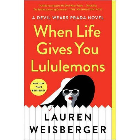 When Life Gives You Lululemons -  Reprint by Lauren Weisberger (Paperback). - image 1 of 1