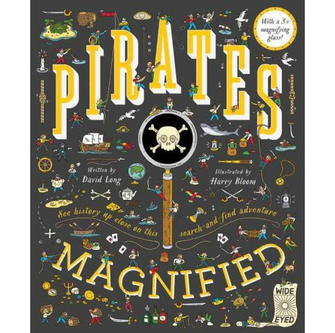 Pirates Magnified : With a 3x Magnifying Glass (Hardcover) (David Long & Harry Bloom) - image 1 of 1