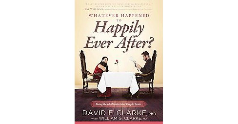 What Happened to Happily Ever After? : Fixing the 10 Mistakes Most Couples Make (Paperback) (Ph.D. David - image 1 of 1