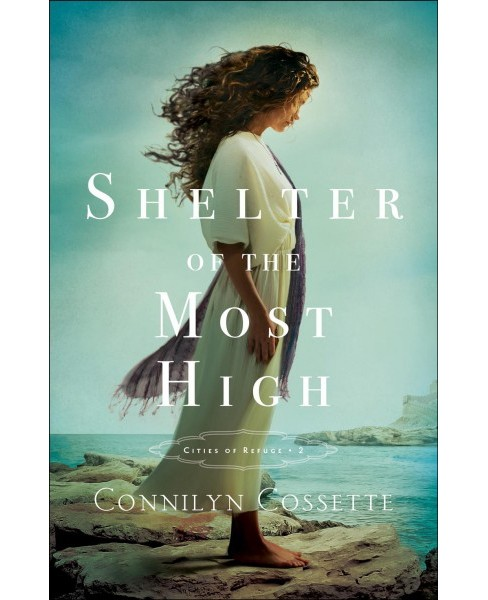 Shelter of the Most High -  (Cities of Refuge) by Connilyn Cossette (Paperback) - image 1 of 1