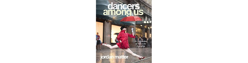 Nike Dancers Among Us : A Celebration of Joy in the Every...