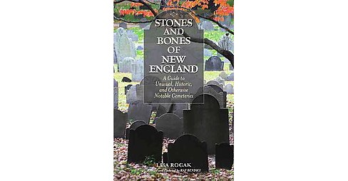 Stones and Bones of New England : A Guide to Unusual, Historic, and Otherwise Notable Cemeteries - image 1 of 1