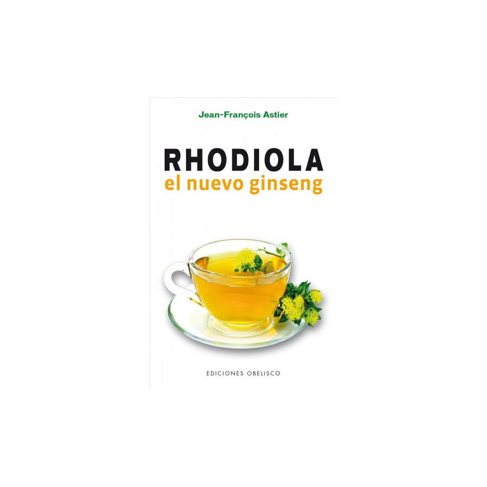 Rhodiola : El Nuevo Ginseng (Paperback) (Jean-Franu00e7ois Astier)