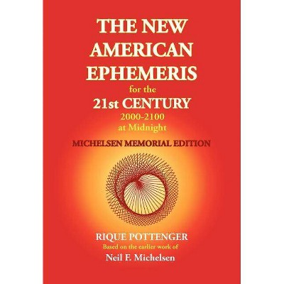 The New American Ephemeris for the 21st Century 2000-2100 at Midnight, Michelsen Memorial Edition - by  Neil F Michelsen (Paperback)