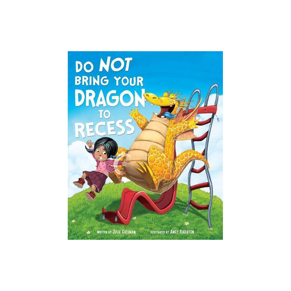 Do Not Bring Your Dragon To Recess Fiction Picture Books By Julie Gassman Hardcover