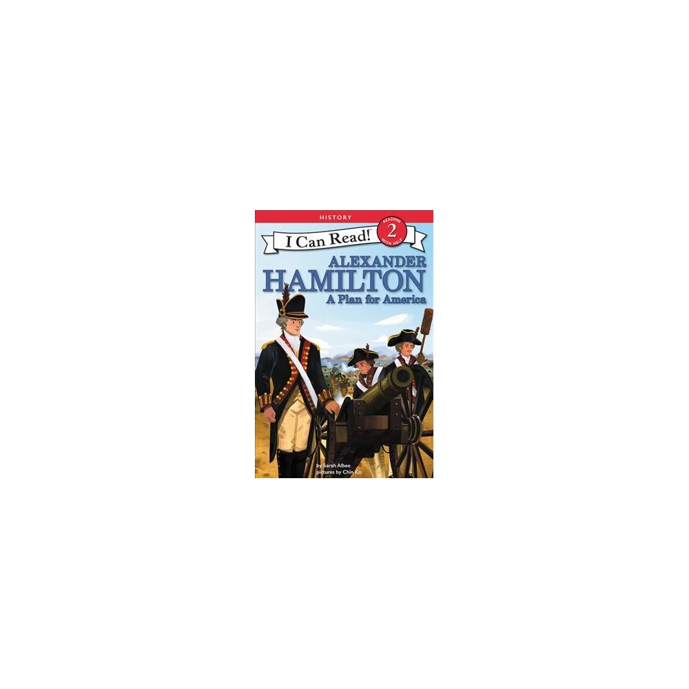 Alexander Hamilton : A Plan for America - (I Can Read. Level 2) by Sarah Albee (Hardcover)