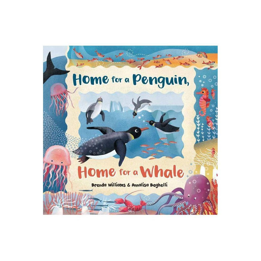 Home for a Penguin Home for a Whale - by Brenda Williams (Hardcover)