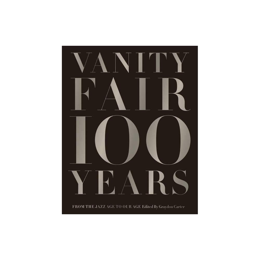 Vanity Fair 100 Years By Graydon Carter Hardcover