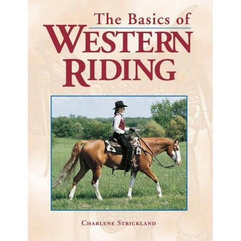 The Basics of Western Riding - by  Charlene Strickland (Paperback) - image 1 of 1