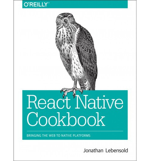 React Native Cookbook : Bringing the Web to Native Platforms -  by Jonathan Lebensold (Paperback) - image 1 of 1